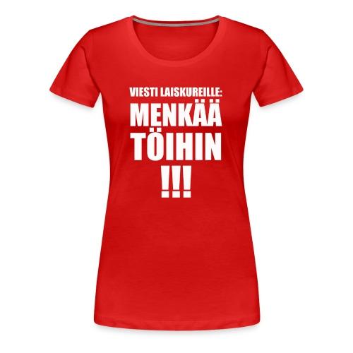 Viesti laiskureille! - Naisten premium t-paita
