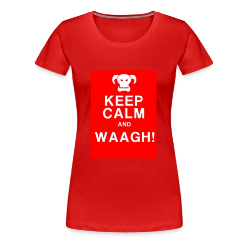 Keep Calm and Waagh! - Dame premium T-shirt