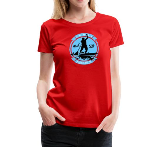 What`SUP. SUP Board Stand Up Paddling Sport - Frauen Premium T-Shirt