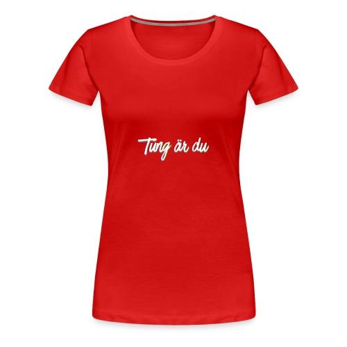 tung är du - Premium-T-shirt dam