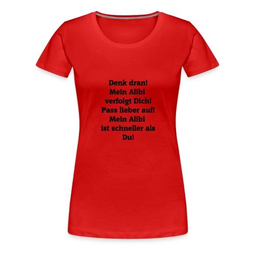 Mein Alibi ist schneller als du. - Frauen Premium T-Shirt