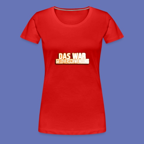 Geldverschwendung - Frauen Premium T-Shirt
