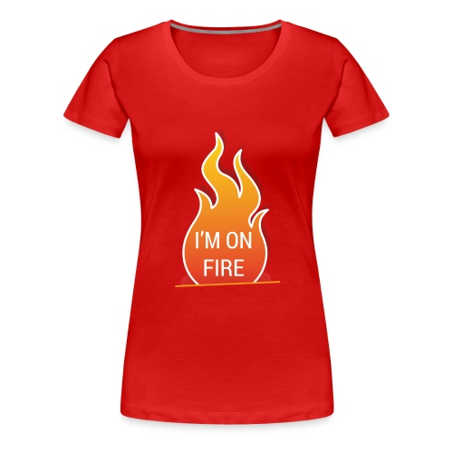 I'm on fire - Vrouwen Premium T-shirt