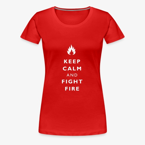 Keep calm and fight fire - Frauen Premium T-Shirt