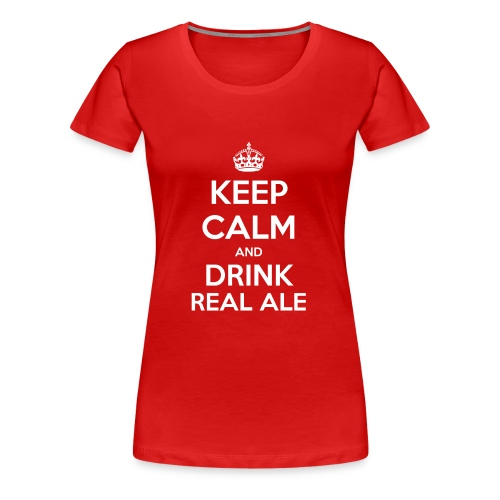 Keep Calm And Drink Real Ale T-Shirt - Women's Premium T-Shirt