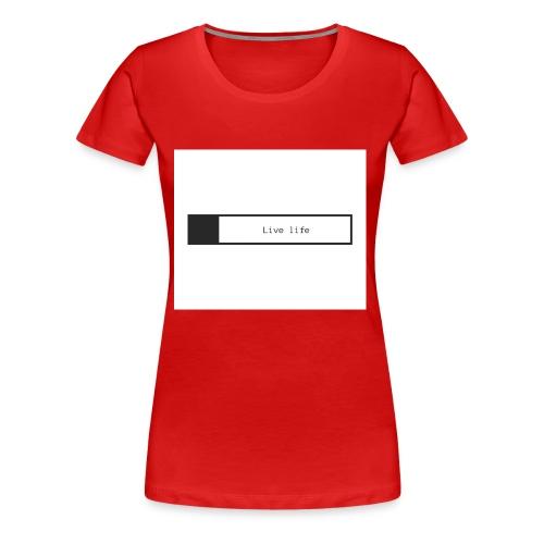 Live life shirt - Women's Premium T-Shirt