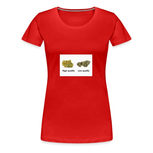 High Quality Weed - Women's Premium T-Shirt