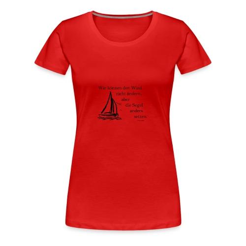 Wir können den Wind nicht ändern, aber die Segel - Frauen Premium T-Shirt