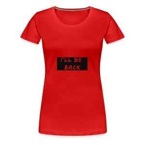 I'll be back quote - Women's Premium T-Shirt