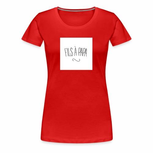 fils a papa jpg - T-shirt Premium Femme