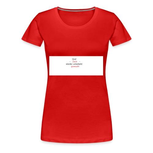 zack unbeliebt - Frauen Premium T-Shirt