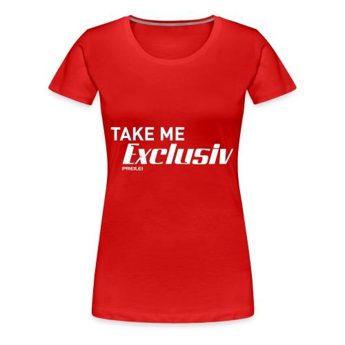 Take me Exclusiv - Frauen Premium T-Shirt