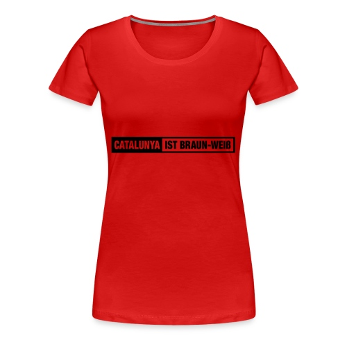 Catalunya ist Braun-Weiss - Camiseta premium mujer