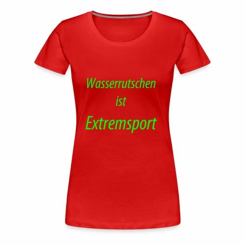 Wasserrutschen ist Extremsport - Frauen Premium T-Shirt