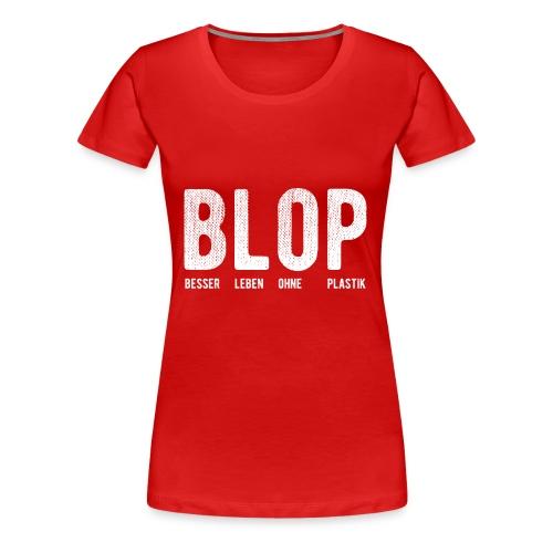 BLOP – Besser leben ohne Plastik - Frauen Premium T-Shirt