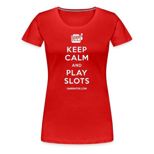 Keep Calm and Play Slots - Women's Premium T-Shirt