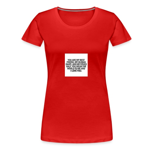 You are my best friwnd, my human diary, and... - Women's Premium T-Shirt