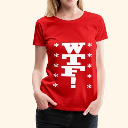 WTF! - Frauen Premium T-Shirt