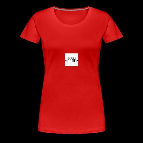 ALL I NEED IS - Frauen Premium T-Shirt