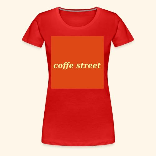 Coffe Street - Frauen Premium T-Shirt
