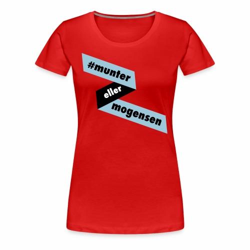 #MunterEllerMogensen - Dame premium T-shirt