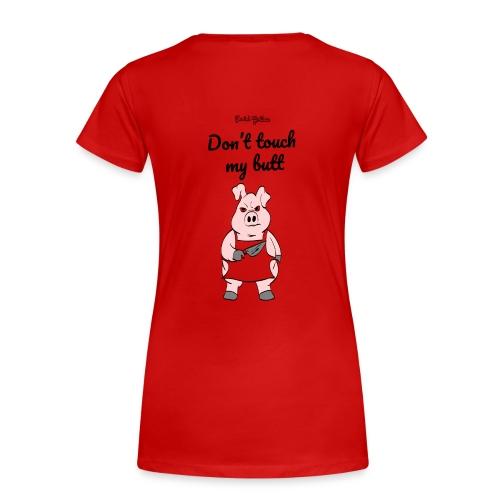 dont touch my butt, serial grillaz shirt - Vrouwen Premium T-shirt