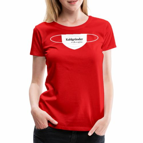 Kahlgruender in Quarantäne - Frauen Premium T-Shirt