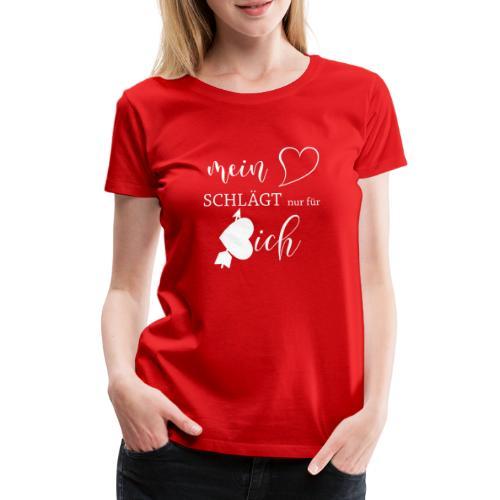 Mein Herz schlägt nur für dich, Valentinstag - Frauen Premium T-Shirt