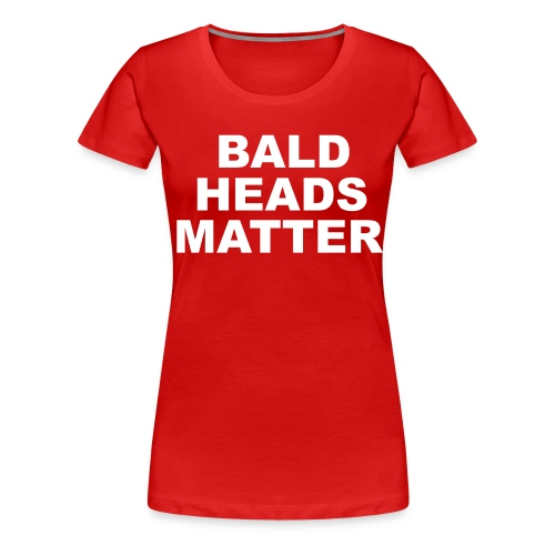 BALD HEADS MATTER! - Frauen Premium T-Shirt