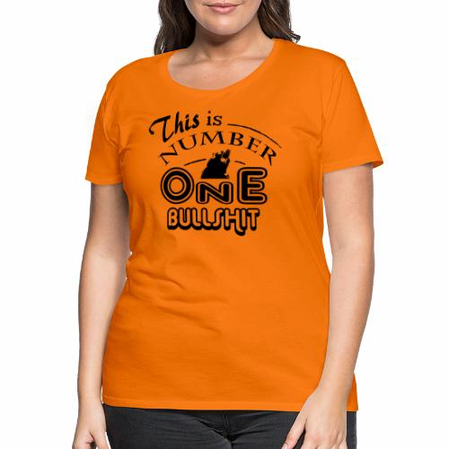 This is number one Bullshit. - Frauen Premium T-Shirt