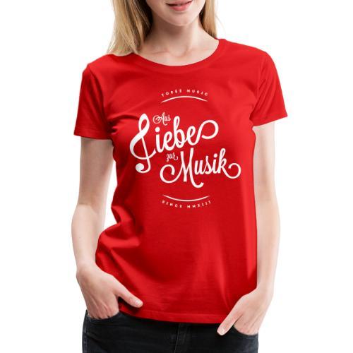 Aus liebe zur Musik - Frauen Premium T-Shirt