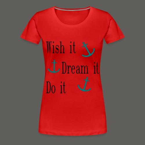 Wish it Dream it Do it - Frauen Premium T-Shirt