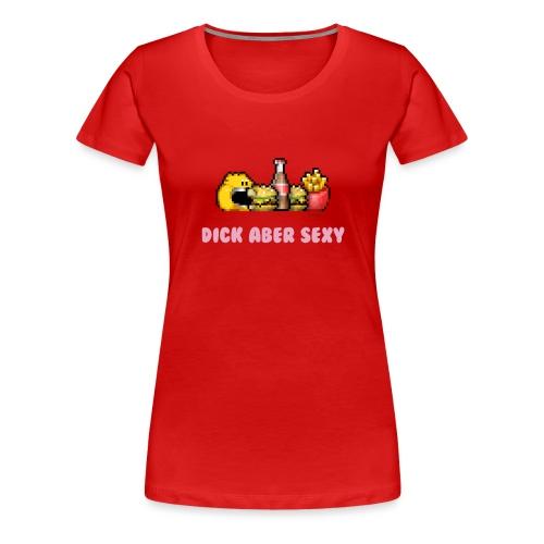 Dick Aber Sexy - Frauen Premium T-Shirt