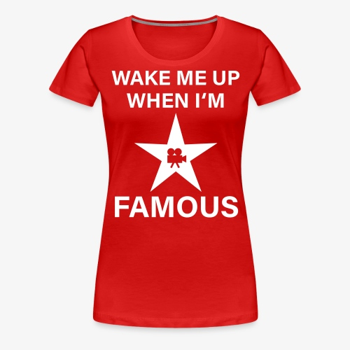 56 Wake me up when i'm FAMOUS Hollywood Star - Frauen Premium T-Shirt