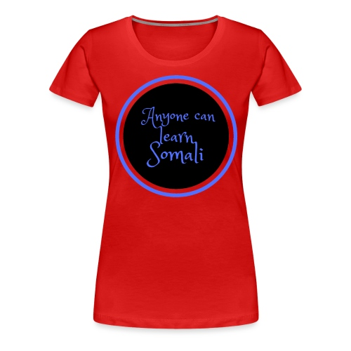 Anyone can learn Somali Tshirt art - Women's Premium T-Shirt