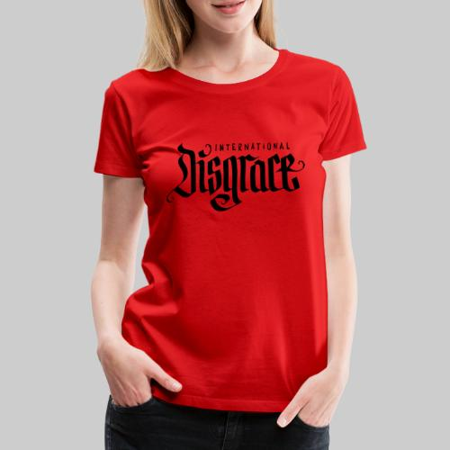 International Disgrace - Frauen Premium T-Shirt