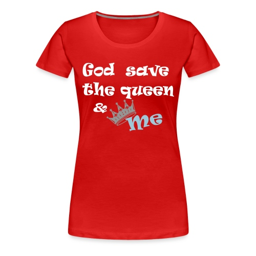 God save the queen and me - Women's Premium T-Shirt