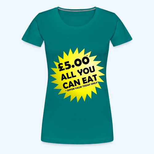 All You Can Eat Special Offer - Women's Premium T-Shirt