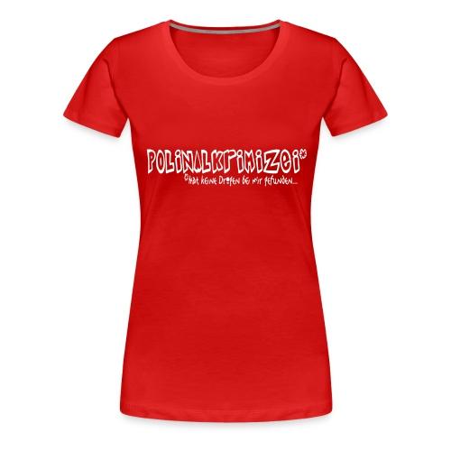 Polinalkrimizei hat nix gefunden - Frauen Premium T-Shirt