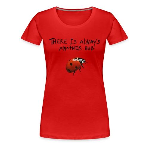 Always Another Bug - Dame premium T-shirt