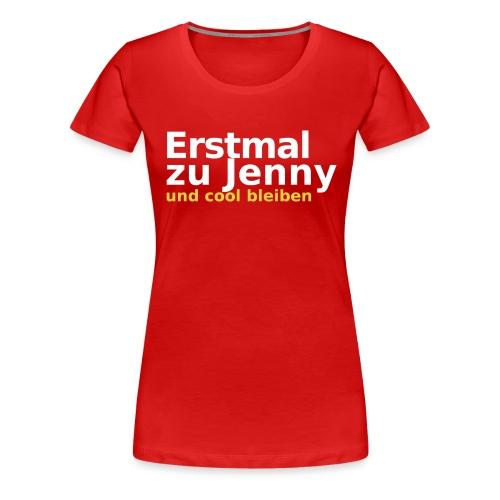 Erstmal zu Jenny - Frauen Premium T-Shirt