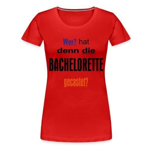 Bachelorette Casting - Frauen Premium T-Shirt
