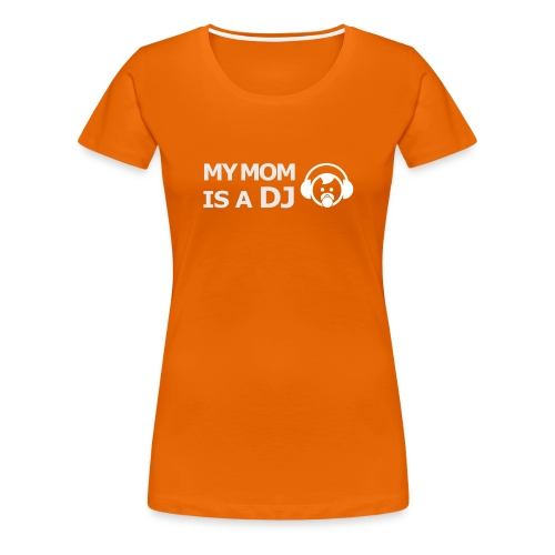 My mom is a DJ - Vrouwen Premium T-shirt