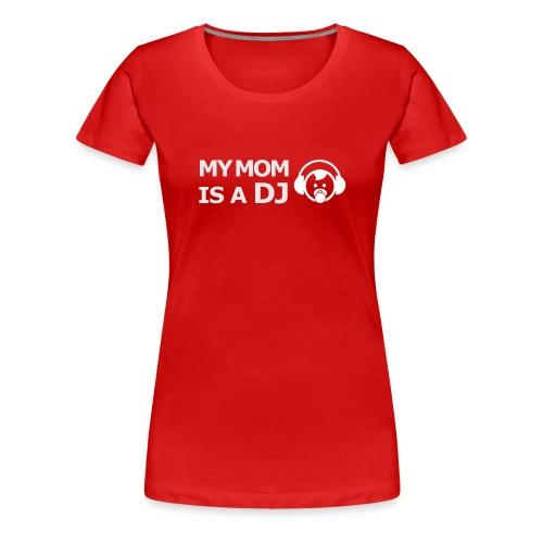 My mom is a DJ - Vrouwen Premium T-shirt
