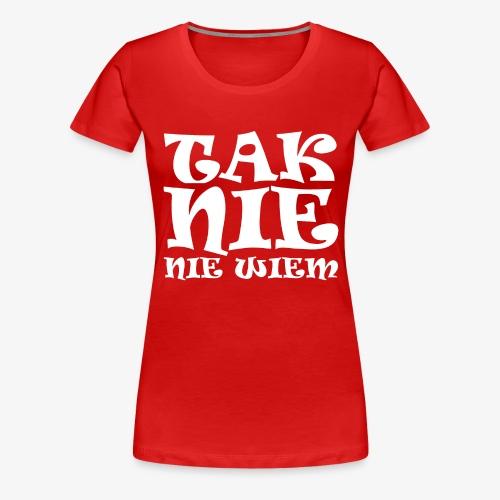 Tak - Nie - Nie wiem - Koszulka damska Premium
