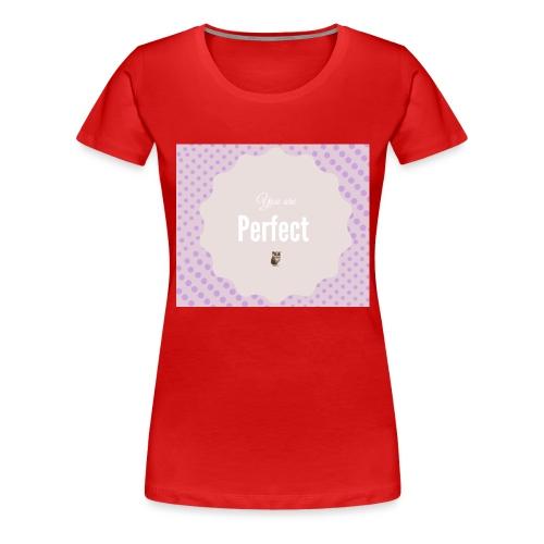 You are perfect - Camiseta premium mujer