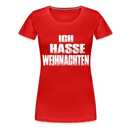 ich hasse weihnachten - Frauen Premium T-Shirt