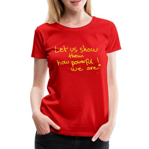 Let us show them how powerful we are! - Women's Premium T-Shirt