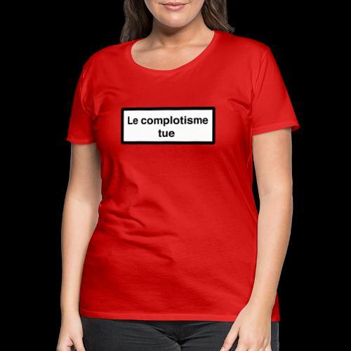 Le complotisme Tue - T-shirt Premium Femme