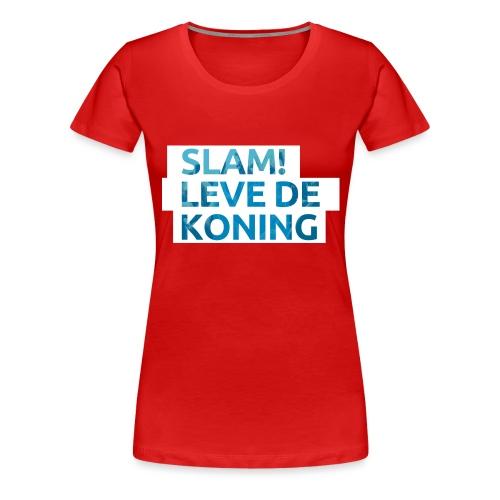 Slam leve de koning! - Vrouwen Premium T-shirt